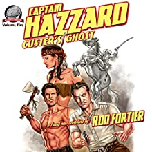 Captain Hazzard: Custer's Ghost Audiobook by Ron Fortier Narrated by Stuart Gauffi