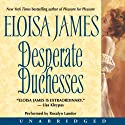 Desperate Duchesses (       UNABRIDGED) by Eloisa James Narrated by Rosalyn Landor
