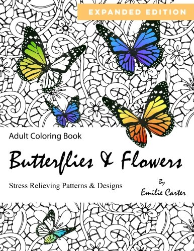 Butterflies & Flowers Adult Coloring Book: Stress Relieving Patterns Expanded Edition
