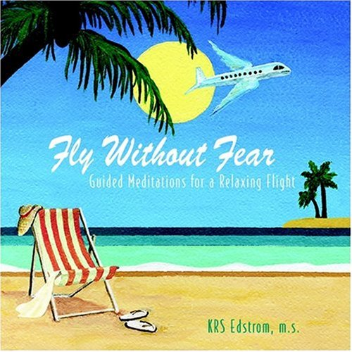 Fly Without Fear: Guided Meditations for a Relaxing Flight