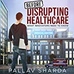 Before Disrupting Healthcare | Pallav Sharda