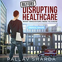 Before Disrupting Healthcare Audiobook by Pallav Sharda Narrated by Earl Hall