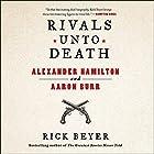 Rivals Unto Death: Alexander Hamilton and Aaron Burr Hörbuch von Rick Beyer Gesprochen von: Rick Beyer