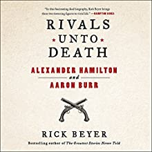 Rivals Unto Death: Alexander Hamilton and Aaron Burr Audiobook by Rick Beyer Narrated by Rick Beyer