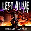 Left Alive 1: A Zombie Apocalypse Novel Audiobook by Jeremy Laszlo Narrated by Michael Guthrie