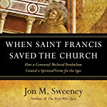 When Saint Francis Saved the Church: How a Converted Medieval Troubadour Created a Spiritual Vision for the Ages | Jon M. Sweeney