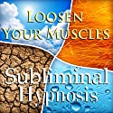 Loosen Your Muscles with Subliminal Affirmations: Muscle Relaxation & Stress Management, Solfeggio Tones, Binaural Beats, Self Help Meditation Hypnosis  by Subliminal Hypnosis