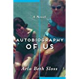 Autobiography of Us: A Novel ~ Aria Beth Sloss