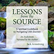 Lessons from the Source: A Spiritual Guidebook for Navigating Life's Journey | [Jack Armstrong]