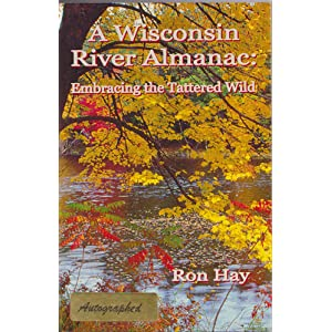 A Wisconsin River Almanac Embracing the Tattered Wild Ron Hay
