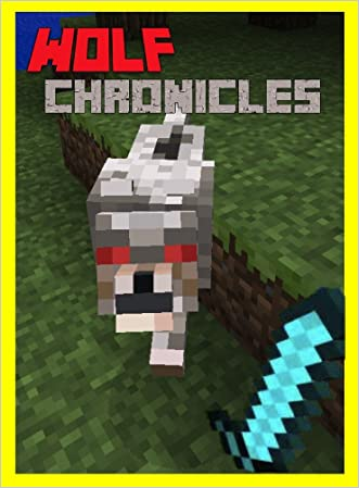 The Wolf Chronicles: The Unofficial Minecraft Novel (Minecraft Mobs Novel)