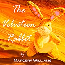 The Velveteen Rabbit: How Toys Become Real (       UNABRIDGED) by Margery Williams Narrated by Phil Chenevert
