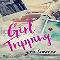 Girl Tripping Audiobook by Gina LaManna Narrated by Stephanie Murphy