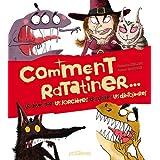Comment ratatiner... : Les monstres, les sorci�res, les loups, les dinosaurespar Catherine Leblanc