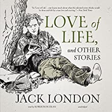 Love of Life, and Other Stories (       UNABRIDGED) by Jack London Narrated by Robertson Dean