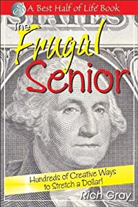 The Frugal Senior: Hundreds of Creative Ways to Stretch a Dollar! (Best Half of Life) from Quill Driver Books