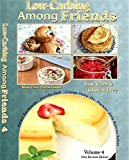 img - for Low Carb-ing Among Friends Cookbooks: 100% Gluten-free, Low-carb, Atkins, Wheat-free, Sugar-Free, Recipes, Low-Carb Diet, Cookbook Vol-4 book / textbook / text book