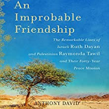 An Improbable Friendship: The Remarkable Lives of Israeli Ruth Dayan and Palestinian Raymonda Tawil and Their Forty-Year Peace Mission Audiobook by Anthony David Narrated by Denise Chamberlain