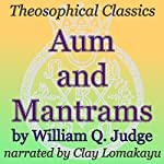 Aum and Mantrams: Theosophical Classics | William Q. Judge