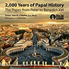 2,000 Years of Papal History: The Popes from Peter to Benedict XVI Vortrag von Fr. John W. O'Malley SJ PhD Gesprochen von: Fr. John W. O'Malley SJ PhD