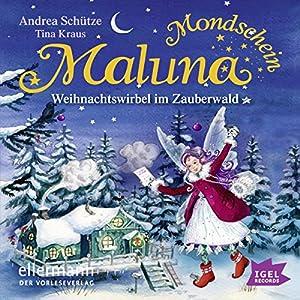 Weihnachtswirbel im Zauberwald (Maluna Mondschein 4) Hörbuch