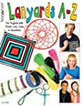 Lanyards A-Z: Fun Projects With Plast...