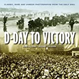 Maureen Hill D-Day to Victory: June 16, 1940 - August 14, 1945 - Classic, Rare and Unseen Photographs from the Daily Mail