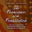The Conscience of the Constitution: The Declaration of Independence and the Right to Liberty Audiobook by Timothy Sandefur Narrated by James Foster