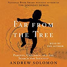 Far From The Tree: A Dozen Kinds of Love (       UNABRIDGED) by Andrew Solomon Narrated by Andrew Solomon