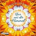 Über uns der Himmel Hörbuch von Kristin Harmel Gesprochen von: Rike Schmid