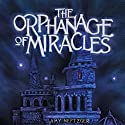The Orphanage of Miracles Audiobook by Amy Neftzger Narrated by Melinda Banks