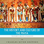 The World's Greatest Civilizations: The History and Culture of the Maya |  Charles River Editors