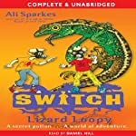 S.W.I.T.C.H.: Lizard Loopy and Other Stories (       UNABRIDGED) by Ali Sparkes Narrated by Daniel Hill
