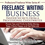 Freelance Writing Business: Insider Secrets from a Professional Ghostwriter: Proven Tips and Tricks Every Author Needs to Know About Freelance Writing | Richard Lowe Jr