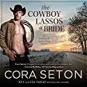 The Cowboy Lassos a Bride (       UNABRIDGED) by Cora Seton Narrated by Amy Rubinate