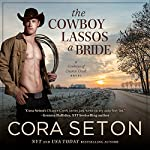 The Cowboy Lassos a Bride   Cora Seton