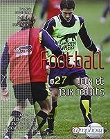 Football : les jeux et jeux réduits : Aspects techniques, tactiques et psychologiques