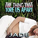 The Thing That Tore Us Apart: Breeding/Instant Pregnancy Erotica |  Jade