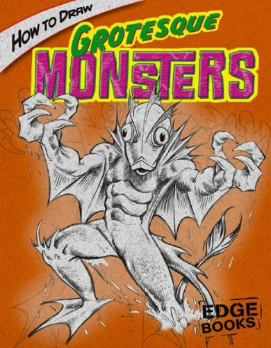 How to Draw Grotesque Monsters (Edge Books: Drawing Cool Stuff)