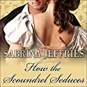 How the Scoundrel Seduces: Duke's Men, Book 3 Audiobook by Sabrina Jeffries Narrated by Corrie James