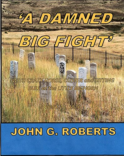 a-damned-big-fight-with-crazy-horse-custer-and-sitting-bull-at-the-little-bighorn-english-edition