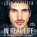 In Real Life | Livre audio Auteur(s) : Joey Graceffa Narrateur(s) : Joey Graceffa