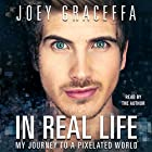 In Real Life (       UNABRIDGED) by Joey Graceffa Narrated by Joey Graceffa
