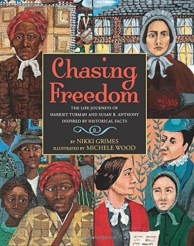 Chasing Freedom: The Life Journeys of Harriet Tubman and Susan B. Anthony, Inspired by Historical…
