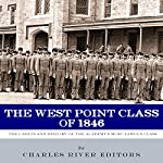 The West Point Class of 1846: The Cadets and History of the Academy's Most Famous Class |  Charles River Editors