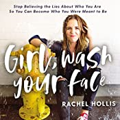 Girl, Wash Your Face: Stop Believing the Lies About Who You Are So You Can Become Who You Were Meant to Be | [Rachel Hollis]