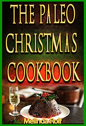 The Paleo Christmas Cookbook: Paleo Christmas Recipes for the Whole Family (The Home Life Series Book 15) by Melinda Rolf