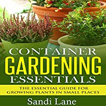 Container Gardening Essentials: The Essential Guide for Growing Plants in Small Places (       UNABRIDGED) by Sandi Lane Narrated by Stephanie Quinn