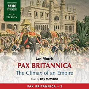 Pax Britannica: The Climax of an Empire - Pax Britannica Vol. 2 | [Jan Morris]