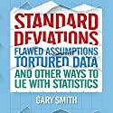 Standard Deviations: Flawed Assumptions, Tortured Data, and Other Ways to Lie with Statistics Audiobook by Gary Smith Narrated by Tim Andres Pabon